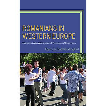 Romanians in Western Europe Migration Status Dilemmas and Transnational Connections by Anghel