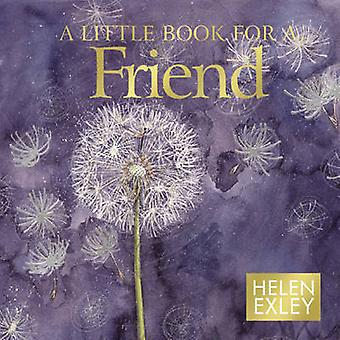 A Little Book for a Friend by Helen Exley