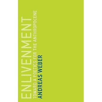Enlivenment - Toward a Poetics for the Anthropocene by Andreas Weber -