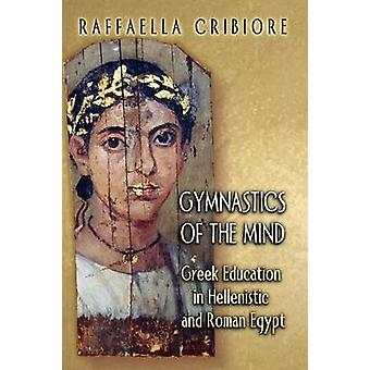 Gymnastics of the Mind - Greek Education in Hellenistic and Roman Egyp