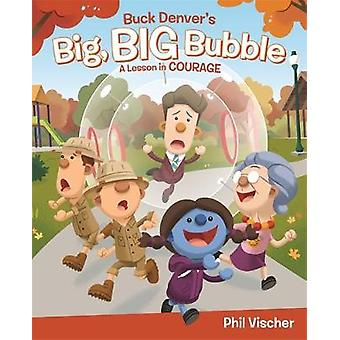 Buck Denver's Big - Big Bubble - A Lesson in Courage by Phil Vischer -