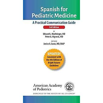 Spanish for Pediatric Medicine - A Practical Communication Guide by Ed