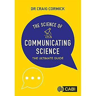 The Science of Communicating Science - The Ultimate Guide by Craig Cor