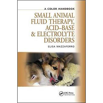 Small Animal Fluid Therapy - Acid-base and Electrolyte Disorders - A C