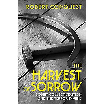 The Harvest of Sorrow - Soviet Collectivisation and the Terror-Famine
