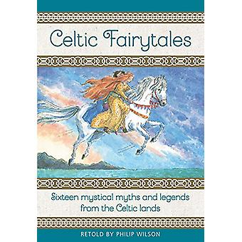 Celtic Fairytales - Sixteen mystical myths and legends from the Celtic