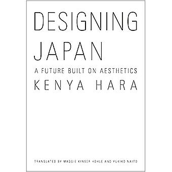 Designing Japan - A Future Built on Aesthetics by Hara Kenya - 9784866