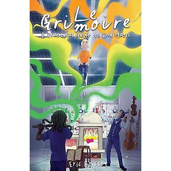 Le Grimoire - A Practical Guide to Red Magic by Eric Boisset - 978199