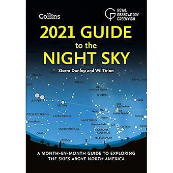 2021 Guide to the Night Sky: A month-by-month guide� to exploring the skies above North America