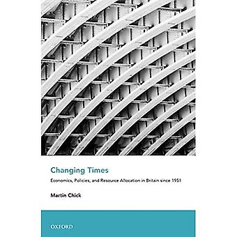 Changing Times: Economics, Policies, and Resource Allocation in Britain since� 1951 (An Economic and Social History of Britain)