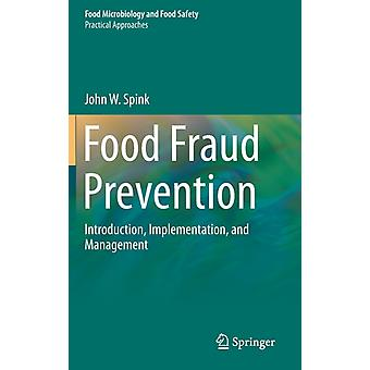 Food Fraud Prevention  Introduction Implementation and Management by John W Spink