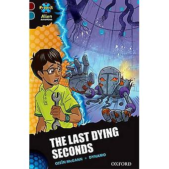 Projeto X Alien Adventures Dark Red Book Band Oxford Level 19 The Last Dying Seconds por Oisin McGann & Illustrated by Dynamo