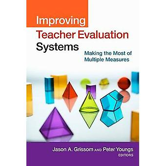 Improving Teacher Evaluation Systems - Making the Most of Multiple Mea