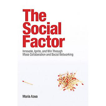 The Social Factor - Innovate - Ignite - and Win Through Mass Collabora