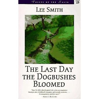 The Last Day the Dogbushes Bloomed - A Novel by Lee Smith - 9780807119