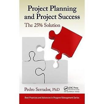 Project Planning and Project Success - The 25% Solution by Pedro Serra
