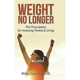 Weight No Longer - The Prescription for Amazing Fitness & Living b