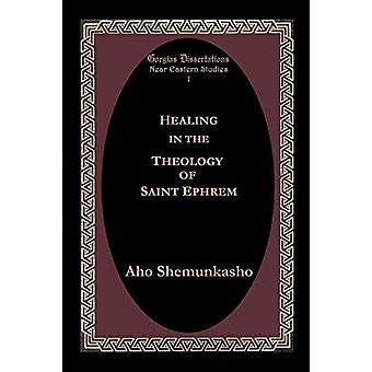 Healing in the Theology of Saint Ephrem by Aho Shemunkasho - 97819319