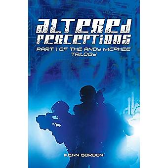 Altered Perceptions - Part 1 of the Andy Mcphee Trilogy by Kenn Gordon