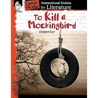 To Kill a Mockingbird An Instructional Guide for Literature Great Works