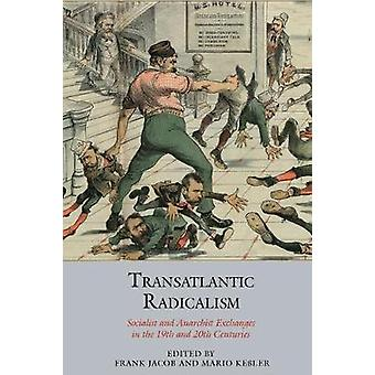 Transatlantic Radicalism Socialist and Anarchist Exchanges in the 19th and 20th Centuries 16 Studies in Labour History
