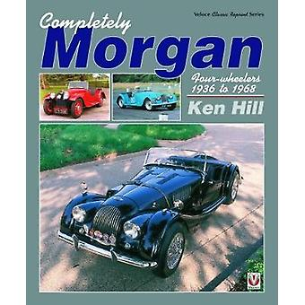 Completely Morgan 4Wheelers 193668 FourWheelers 1936 to 1968 Classic Reprint