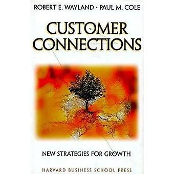 Customer Connections  New Strategies for Growth by Robert E Wayland & Paul M Cole
