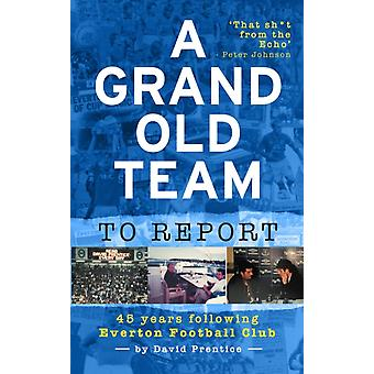 A Grand Old Team To Report by David Prentice