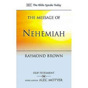 The Message of Nehemiah - God's Servant in a Time of Change by Raymond