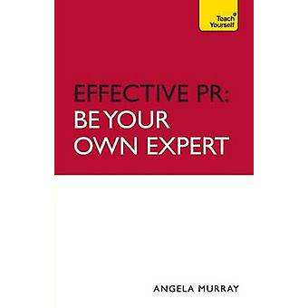 Effective PR - be Your Own Expert - Teach Yourself by Angela Murray - 9