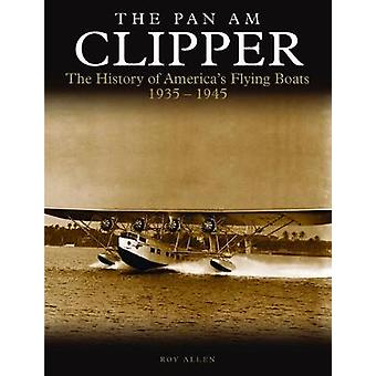 The Pan Am Clipper - The History of Pan American's Flying Boats 1935-1