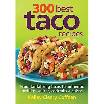 300 bästa Taco recept: från kittlande Tacos till autentiska Tortillas, såser, Cocktails & Salsas
