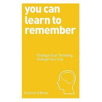 You Can Learn to Remember: Change Your Thinking, Change Your Life (You Can... (Watkins Publishing))