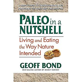 Paleo in a Nutshell: Living and Eating the Way Nature Intended