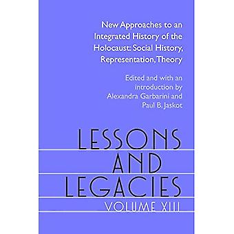 Lessons and Legacies XIII: New Approaches to an Integrated History of the Holocaust: Social History, Representation, Theory