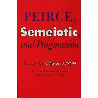 Peirce Semeiotic och Pragmatism essäer av Max H. Fisch av Fisch & Max Harold
