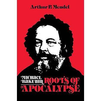 Michael Bakunin raíces de Apocalipsis por Mendel y Arturo P.