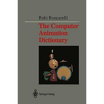 The Computer Animation Dictionary Including Related Terms Used in Computer Graphics Film and Video Production and Desktop Publishing by Roncarelli & Robi