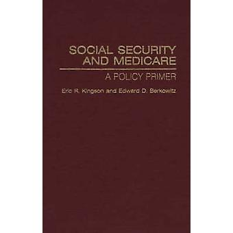Social Security and Medicare A Policy Primer by Kingson & Eric R.