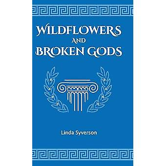 Wildflowers and Broken Gods by Syverson & Linda