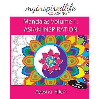 Mijn geïnspireerd leven kleurplaten Mandalas Volume 1 Aziatische inspiratie prachtige mandala's geïnspireerd door Zuidoost-Azië door Hilton & Ayesha