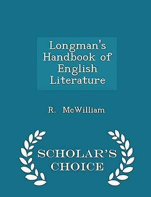 Longmans Handbook of English Literature  Scholars Choice Edition by McWilliam & R.