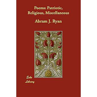 Poems Patriotic Religious Miscellaneous by Ryan & Abram J.