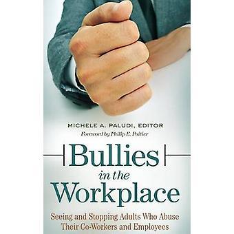 Matones en el lugar de trabajo ver y parar a adultos que abusan de sus compañeros de trabajo y empleados por Paludi y Michele