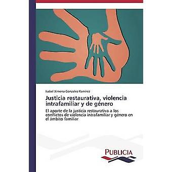 Justicia restaurativa violencia intrafamiliar y de gnero by Gonzalez Ramrez Isabel Ximena