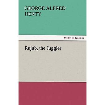 Rujub the Juggler by Henty & George Alfred