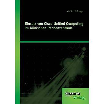 Einsatz Von Cisco Unified Computing Im Klinischen Rechenzentrum by Hintringer & Martin