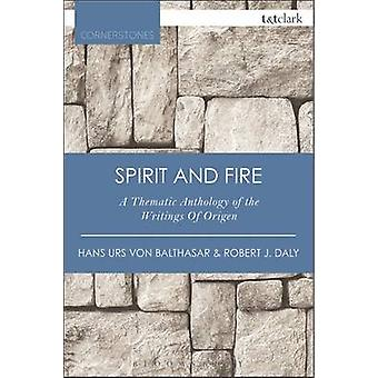 Spirit and Fire - A Thematic Anthology of the Writings of Origen by Ha