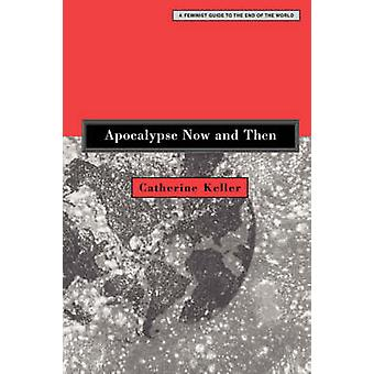 Apocalypse Now and Then - A Feminist Guide to the End of the World by