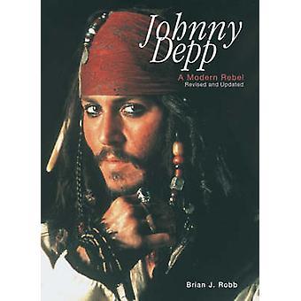 Johnny Depp - A Modern Rebel (3rd Revised edition) by Brian J. Robb -
